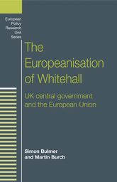 The Europeanisation of WhitehallUK Central Government and the European Union