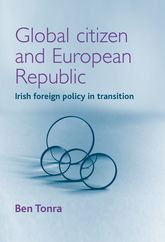 Global Citizen and European Republic – Irish Foreign Policy in Transition | Manchester Scholarship Online