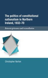 The politics of constitutional nationalism in Northern Ireland, 1932-1970: Between grievance and reconciliation
