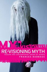 Re-Visioning MythModern and Contemporary Drama by Women