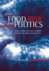 Food, Risk and PoliticsScare, Scandal and Crisis – Insights Into the RiskPolitics of Food Safety