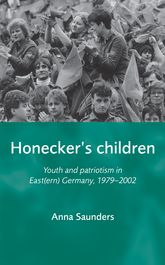 Honecker's ChildrenYouth and Patriotism in East(ern) Germany, 1979–2002$