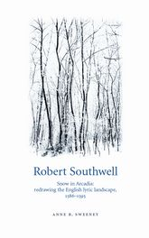 Robert SouthwellSnow in Arcadia: Redrawing the English Lyric Landscape, 1586-95$