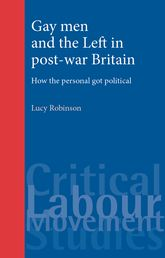 Gay Men and the Left in Post-war BritainHow the Personal Got Political