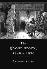 The Ghost Story, 1840–1920A Cultural History