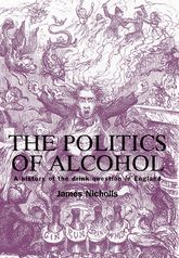 The Politics of AlcoholA History of the Drink Question in England$
