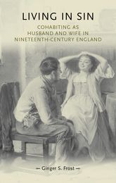 Living In Sin: Cohabiting As Husband and Wife in Nineteenth-century England