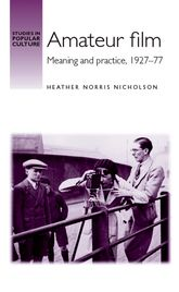 Amateur film – Meaning and practice c. 1927–77 - Manchester Scholarship Online