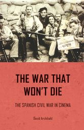 The war that won't die: The Spanish Civil War in cinema