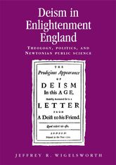 Deism in Enlightenment EnglandTheology, Politics, and Newtonian Public Science