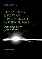 Gorbachev's export of Perestroika to Eastern EuropeDemocratisation reconsidered$