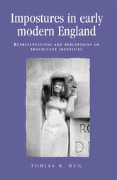 Impostures in Early Modern EnglandRepresentations and Perceptions of Fraudulent Identities$