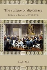 The Culture of Diplomacy: Britain in Europe, c. 1750–1830