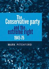 The Conservative Party and the extreme right 1945–75