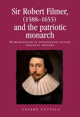 Sir Robert Filmer (1588-1653) and the Patriotic MonarchPatriarchalism in seventeenth-century political thought$