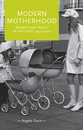 Modern MotherhoodWomen and Family in England, 1945-2000$