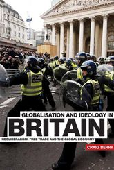 Globalisation and Ideology in BritainNeoliberalism, Free Trade and the Global Economy$