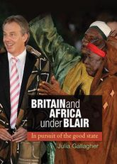 Britain and Africa Under Blair - In Pursuit of the Good State | Manchester Scholarship Online