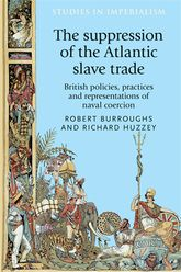 The suppression of the Atlantic slave tradeBritish policies, practices and representations of naval coercion$