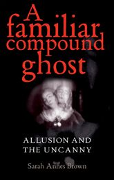 A familiar compound ghostAllusion and the Uncanny