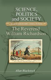 Science, politics and society in early nineteenth-century Ireland – The Reverend William Richardson - Manchester Scholarship Online