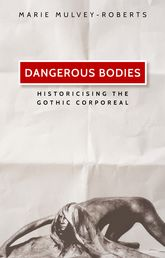Dangerous bodies: Historicising the gothic corporeal