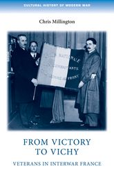 From Victory to Vichy: Veterans in Interwar France