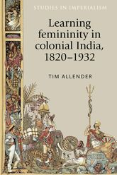 Learning Femininity In Colonial India, 1820-1932$