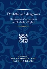 Doubtful and dangerousThe question of succession in late Elizabethan England$