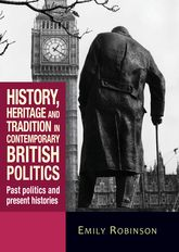 History, heritage and tradition in contemporary British politics: Past politics and present histories