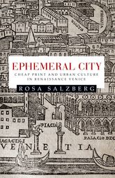 Ephemeral cityCheap print and urban culture in Renaissance Venice$