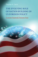 The evolving role of nation-building in US foreign policyLessons learned, lessons lost