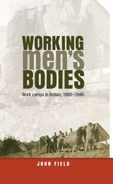 Working men's bodiesWork camps in Britain, 1880-1940$