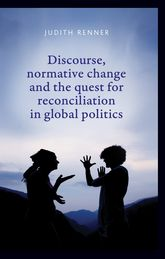 Discourse, normative change and the quest for reconciliation in global politics$