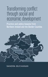 Transforming conflict through social and economic developmentPractice and policy lessons from Northern Ireland and the Border Counties$