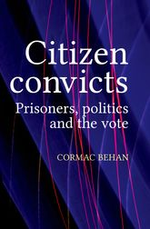 Citizen convicts – Prisoners, politics and the vote | Manchester Scholarship Online