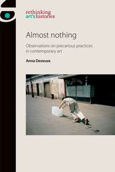 Almost Nothing – Observations on precarious practices in contemporary art - Manchester Scholarship Online