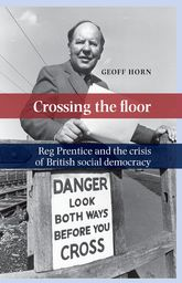 Crossing the floorReg Prentice and the crisis of British social democracy