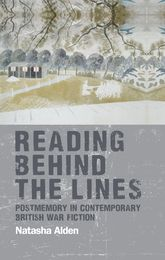 Reading behind the linesPostmemory in contemporary British war fiction$