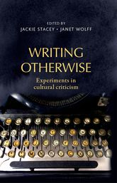 Writing otherwise – Experiments in cultural criticism | Manchester Scholarship Online