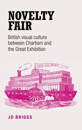 Novelty fair – British visual culture between Chartism and the Great Exhibition - Manchester Scholarship Online