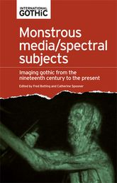 Monstrous media/spectral subjects – Imaging gothic fictions from the nineteenth century to the present - Manchester Scholarship Online
