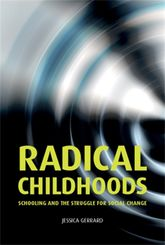 Radical childhoods: Schooling and the struggle for social change