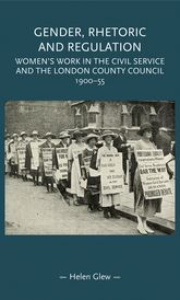 Gender, Rhetoric and Regulation – Women's work in the Civil Service and the London County Council, 1900-55 | Manchester Scholarship Online