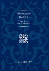 Westminster 1640–60A royal city in a time of revolution$