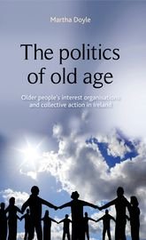 The politics of old ageOlder people's interest organisations and collective action in Ireland$