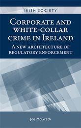 Corporate and white-collar crime in Ireland – A new architecture of regulatory enforcement - Manchester Scholarship Online