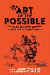 The art of the possible: Politics and governance in modern British history, 18851997: Essays in memory of Duncan Tanner