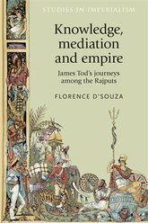 Knowledge, mediation and empireJames Tod's journeys among the Rajputs$