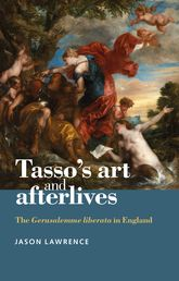 Tasso's Art and AfterlivesThe Gerusalemme Liberata in England